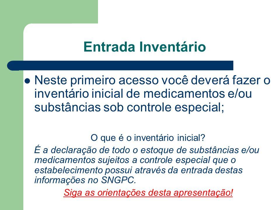 Entrada Inventário Neste primeiro acesso você deverá fazer o inventário inicial de medicamentos e/ou substâncias sob controle especial; O que é o inve