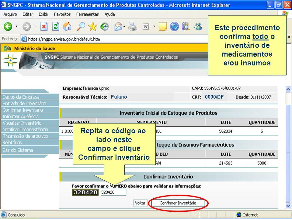 Fulano 0000/DF Repita o código ao lado neste campo e clique Confirmar Inventário Este procedimento confirma todo o inventário de medicamentos e/ou ins