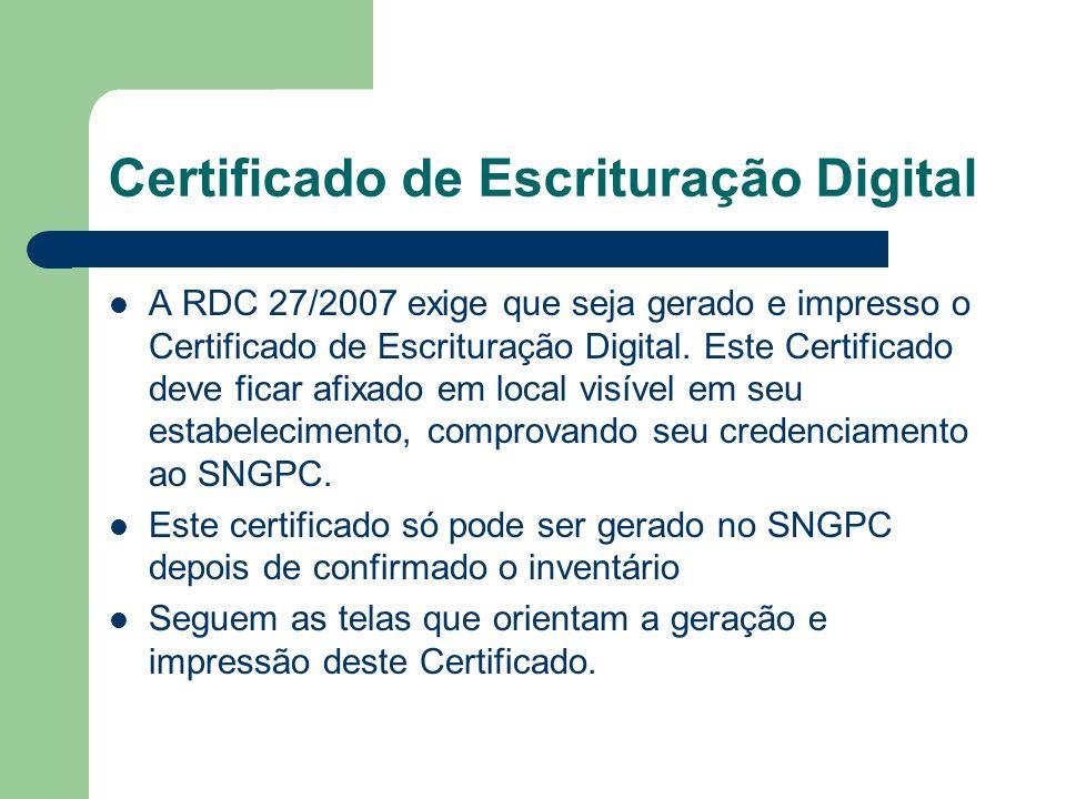 Certificado de Escrituração Digital A RDC 27/2007 exige que seja gerado e impresso o Certificado de Escrituração Digital. Este Certificado deve ficar