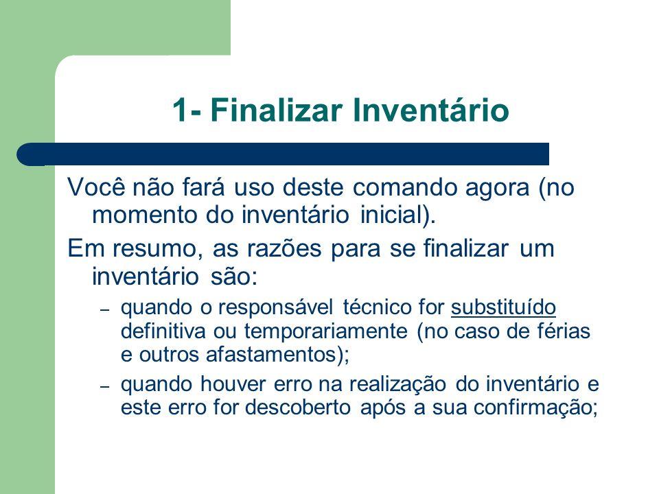 1- Finalizar Inventário Você não fará uso deste comando agora (no momento do inventário inicial). Em resumo, as razões para se finalizar um inventário