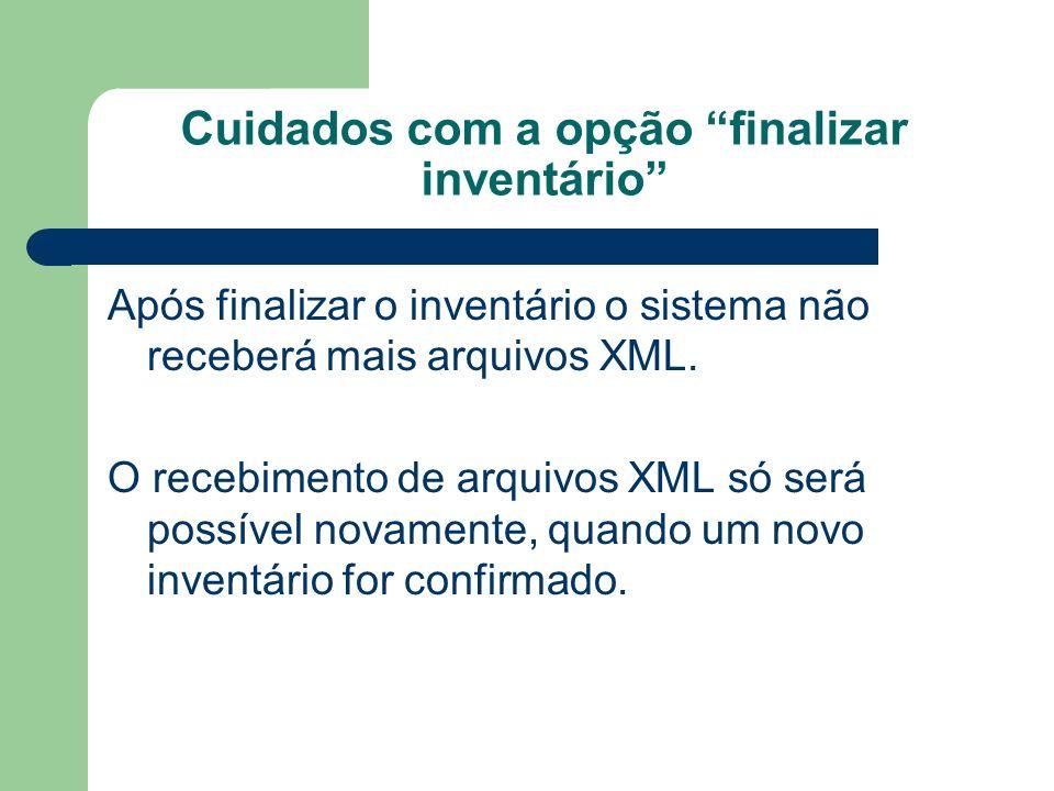 Cuidados com a opção finalizar inventário Após finalizar o inventário o sistema não receberá mais arquivos XML. O recebimento de arquivos XML só será
