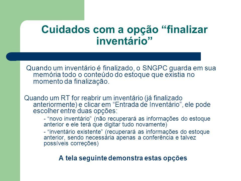 Cuidados com a opção finalizar inventário Quando um inventário é finalizado, o SNGPC guarda em sua memória todo o conteúdo do estoque que existia no m