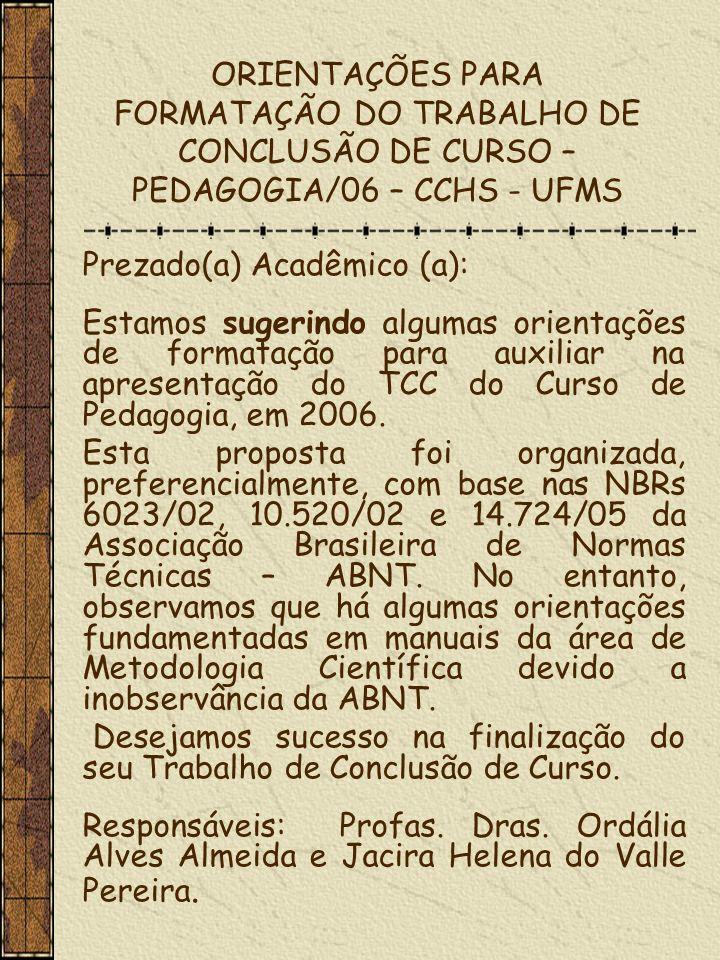 ORIENTAÇÕES PARA FORMATAÇÃO DO TRABALHO DE CONCLUSÃO DE CURSO – PEDAGOGIA/06 – CCHS - UFMS Prezado(a) Acadêmico (a): Estamos sugerindo algumas orienta