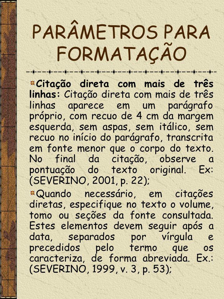 PARÂMETROS PARA FORMATAÇÃO Citação direta com mais de três linhas: Citação direta com mais de três linhas aparece em um parágrafo próprio, com recuo d