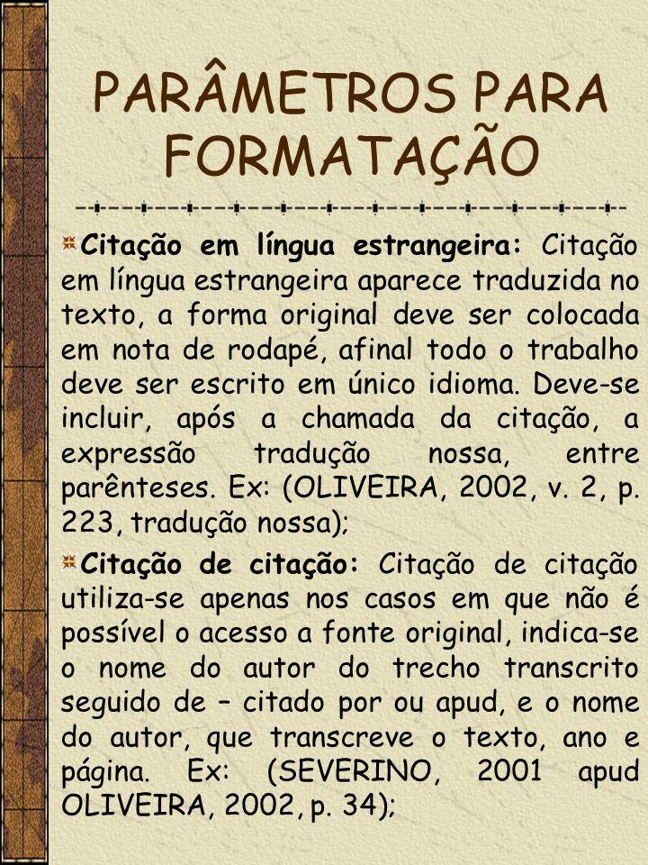 PARÂMETROS PARA FORMATAÇÃO Citação em língua estrangeira: Citação em língua estrangeira aparece traduzida no texto, a forma original deve ser colocada