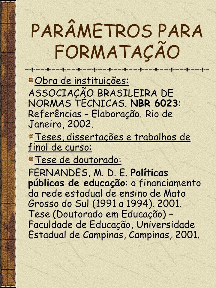 PARÂMETROS PARA FORMATAÇÃO Obra de instituições: ASSOCIAÇÃO BRASILEIRA DE NORMAS TÉCNICAS. NBR 6023: Referências - Elaboração. Rio de Janeiro, 2002. T
