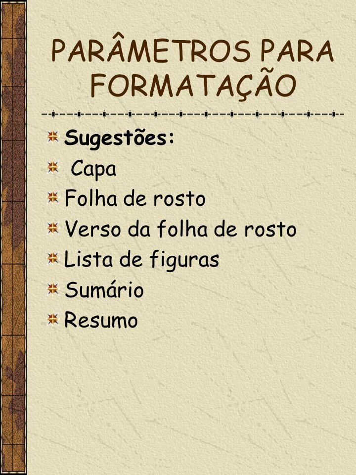 PARÂMETROS PARA FORMATAÇÃO Sugestões: Capa Folha de rosto Verso da folha de rosto Lista de figuras Sumário Resumo
