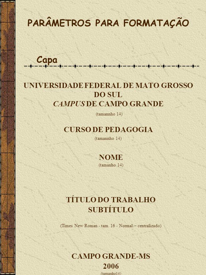 UNIVERSIDADE FEDERAL DE MATO GROSSO DO SUL CAMPUS DE CAMPO GRANDE (tamannho 14) CURSO DE PEDAGOGIA (tamannho 14) NOME (tamanho 14) TÍTULO DO TRABALHO