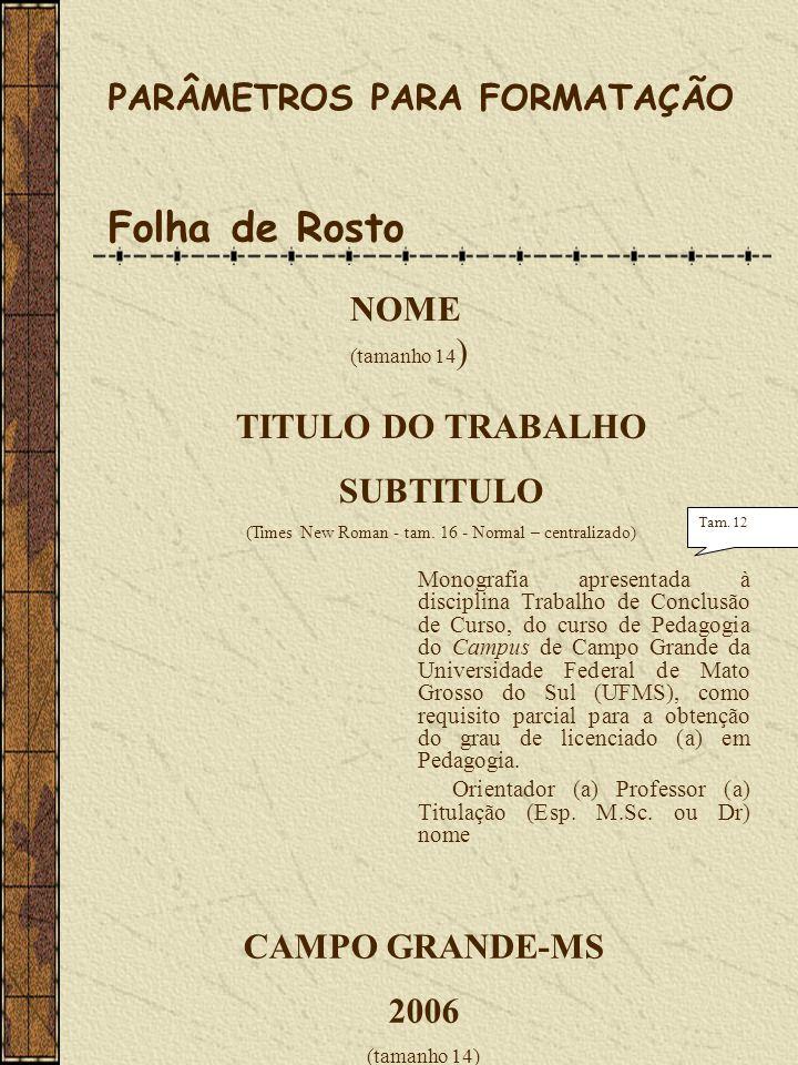 Monografia apresentada à disciplina Trabalho de Conclusão de Curso, do curso de Pedagogia do Campus de Campo Grande da Universidade Federal de Mato Gr