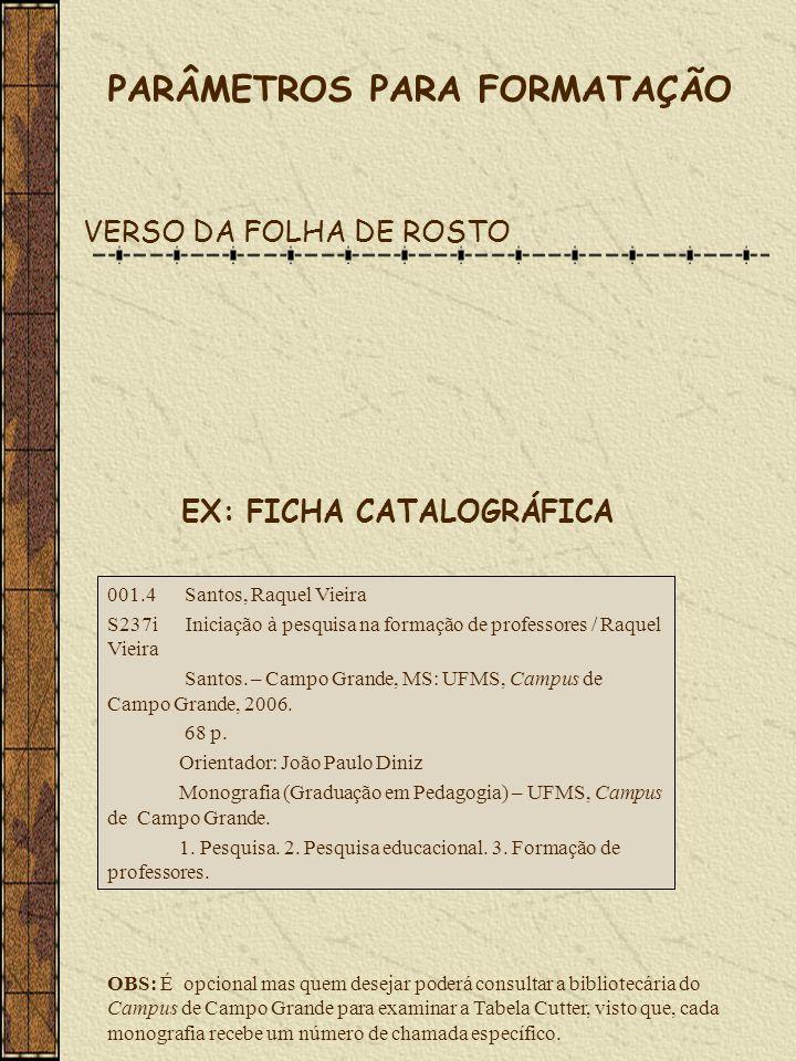 VERSO DA FOLHA DE ROSTO EX: FICHA CATALOGRÁFICA 001.4 Santos, Raquel Vieira S237i Iniciação à pesquisa na formação de professores / Raquel Vieira Sant