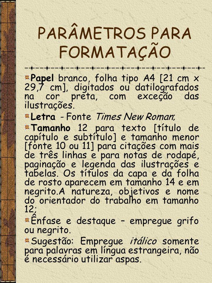 PARÂMETROS PARA FORMATAÇÃO Papel branco, folha tipo A4 [21 cm x 29,7 cm], digitados ou datilografados na cor preta, com exceção das ilustrações. Letra