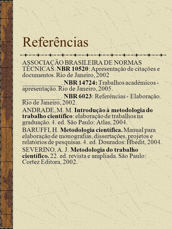 Referências ASSOCIAÇÃO BRASILEIRA DE NORMAS TÉCNICAS. NBR 10520: Apresentação de citações e documentos. Rio de Janeiro, 2002 ____________. NBR 14724: