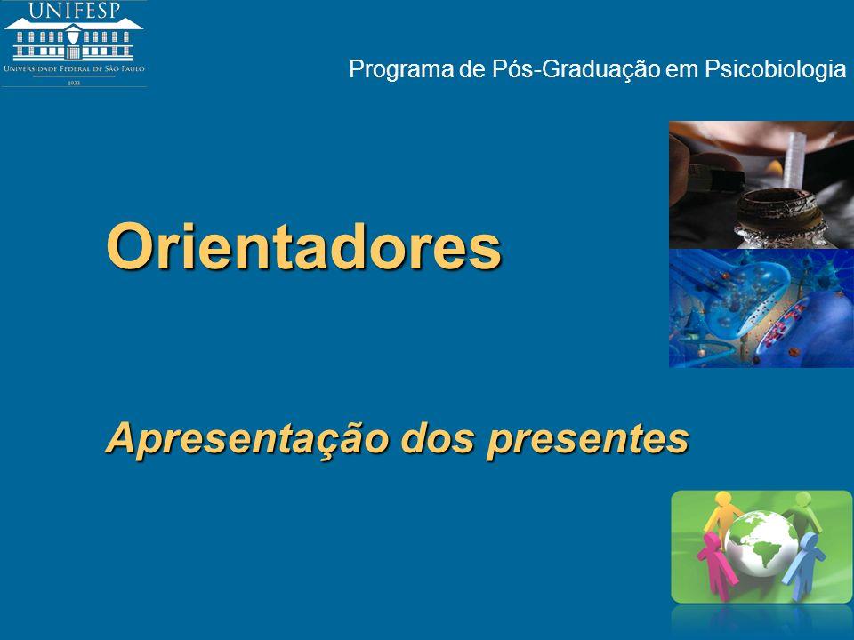 Programa de Pós-Graduação em Psicobiologia Orientadores Apresentação dos presentes