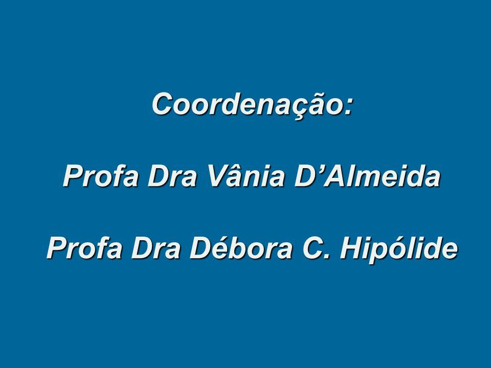Coordenação: Profa Dra Vânia DAlmeida Profa Dra Débora C. Hipólide