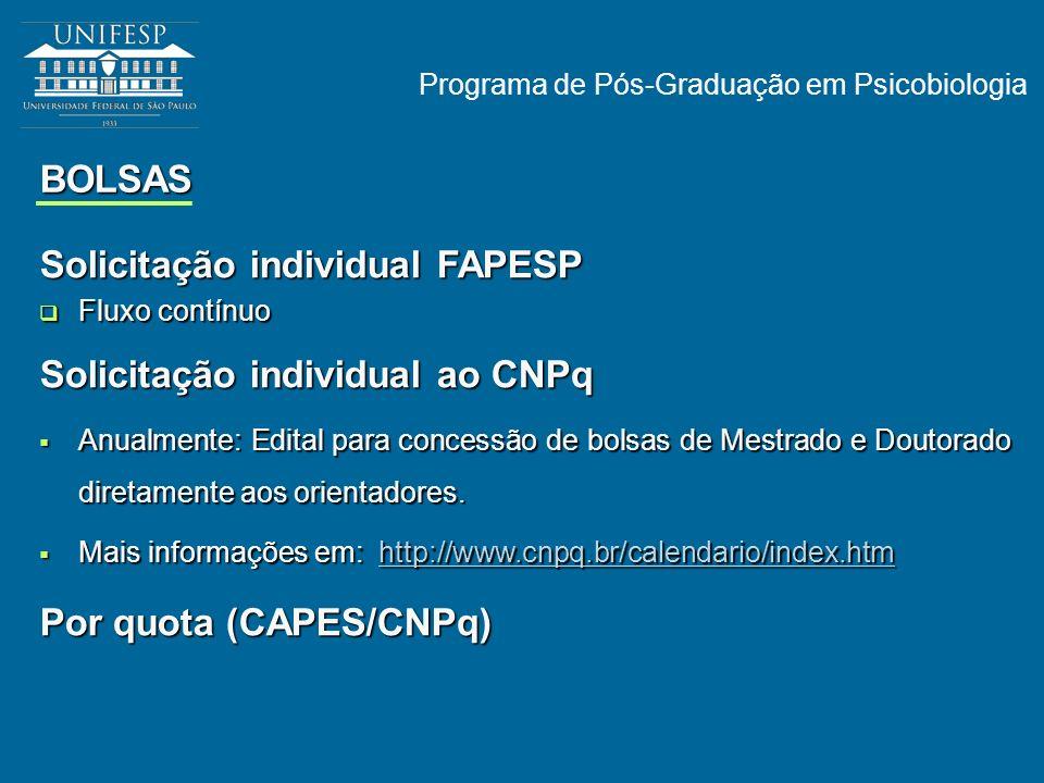 Programa de Pós-Graduação em Psicobiologia BOLSAS Solicitação individual FAPESP Fluxo contínuo Fluxo contínuo Solicitação individual ao CNPq Anualment