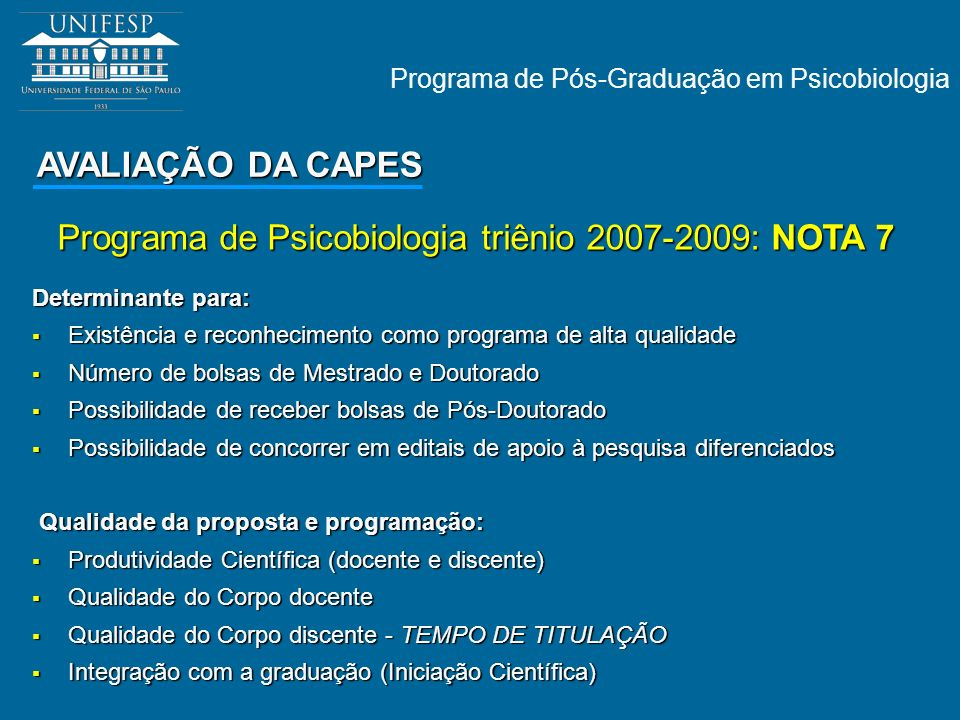 Programa de Pós-Graduação em Psicobiologia AVALIAÇÃO DA CAPES Programa de Psicobiologia triênio 2007-2009: NOTA 7 Determinante para: Existência e reco
