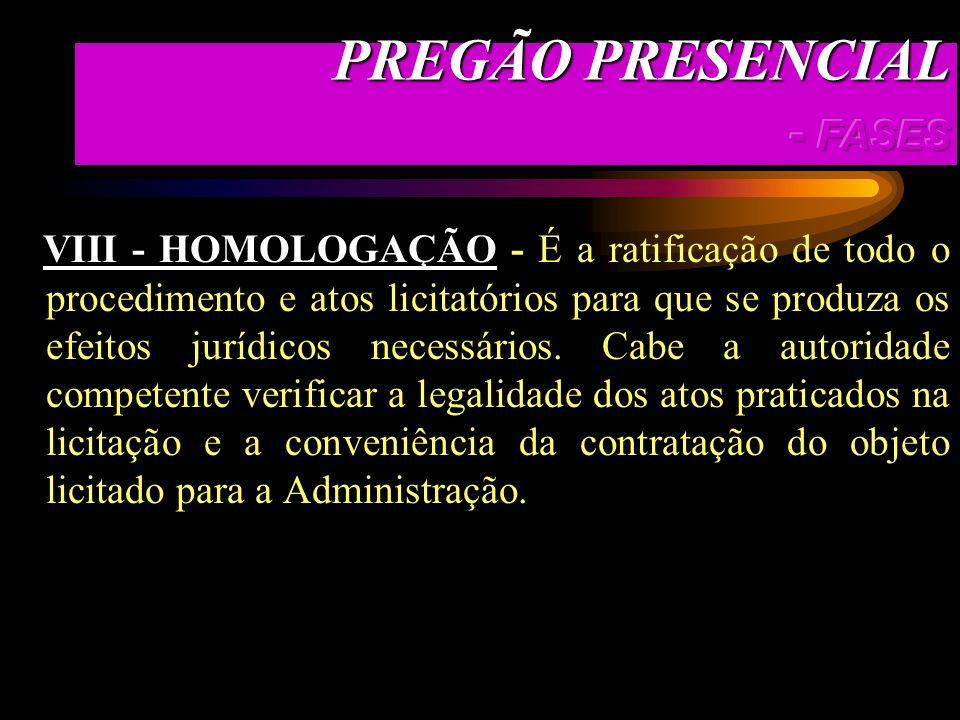 a) VII - ADJUDICAÇÃO - É o ato pelo qual a Administração, por intermédio do pregoeiro oficial, atribui ao licitante o objeto da licitação, que na moda