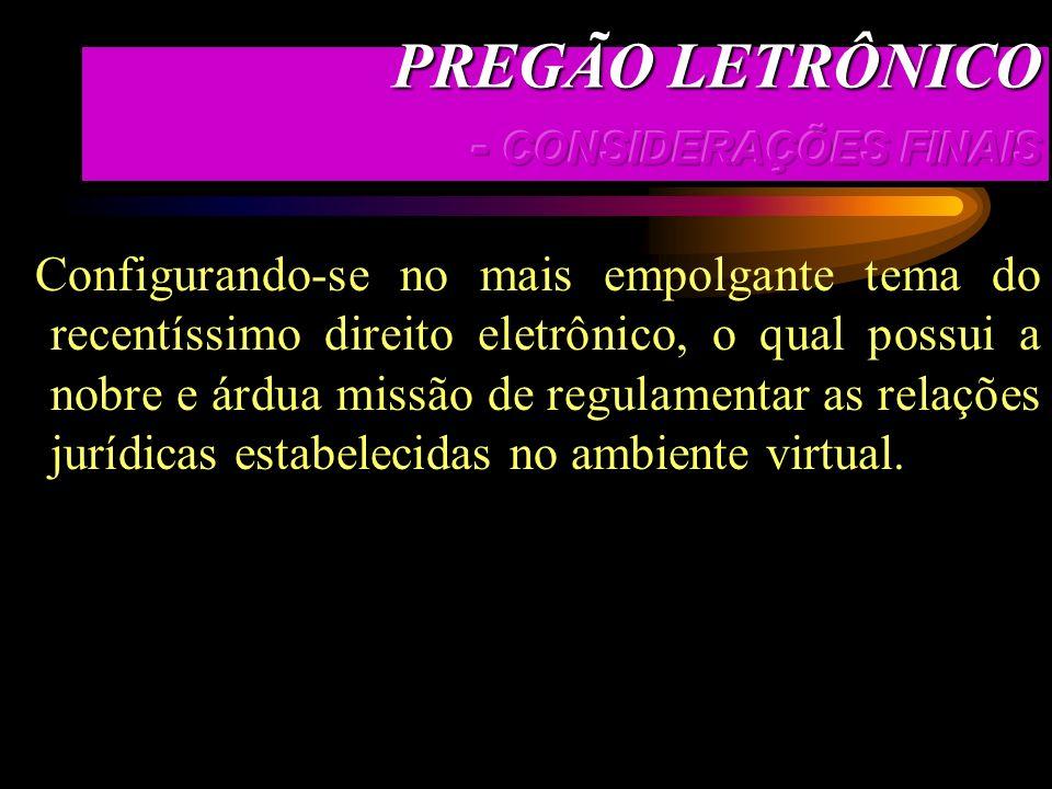 Por remate, conclui-se que o Pregão como modalidade de licitação, em especial o eletrônico por especificidade, em razão da realidade virtual contempor