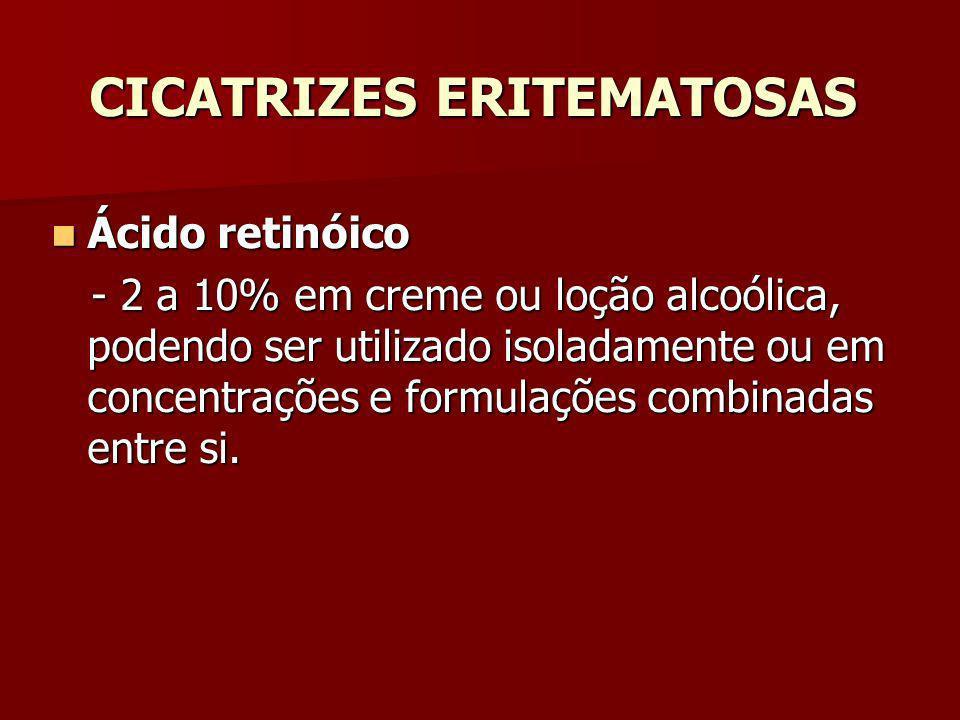 CICATRIZES ERITEMATOSAS Ácido retinóico Ácido retinóico - 2 a 10% em creme ou loção alcoólica, podendo ser utilizado isoladamente ou em concentrações