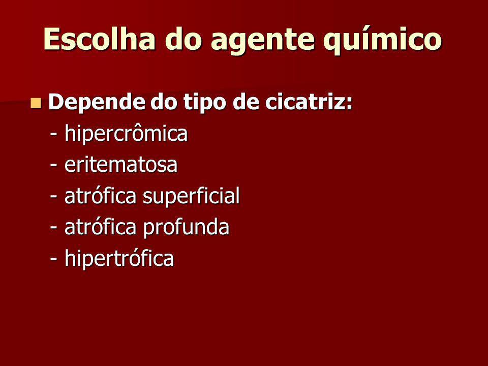 Escolha do agente químico Depende do tipo de cicatriz: Depende do tipo de cicatriz: - hipercrômica - hipercrômica - eritematosa - eritematosa - atrófi