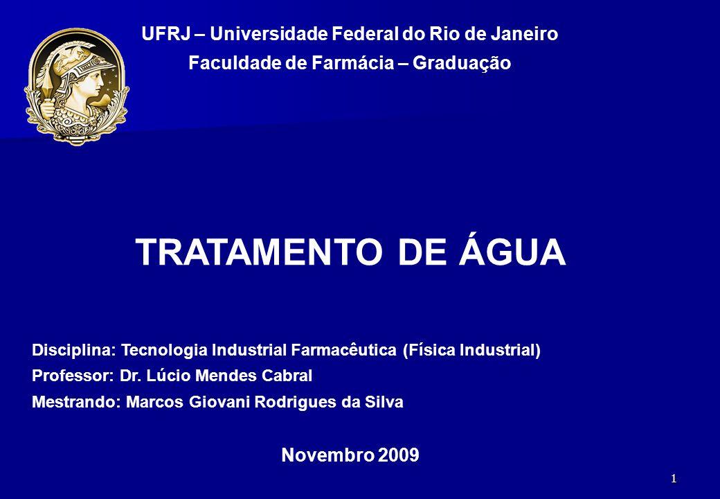 1 UFRJ – Universidade Federal do Rio de Janeiro Faculdade de Farmácia – Graduação TRATAMENTO DE ÁGUA Disciplina: Tecnologia Industrial Farmacêutica (F