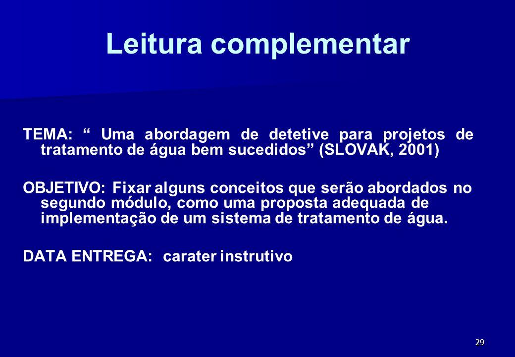 29 Leitura complementar TEMA: Uma abordagem de detetive para projetos de tratamento de água bem sucedidos (SLOVAK, 2001) OBJETIVO: Fixar alguns concei