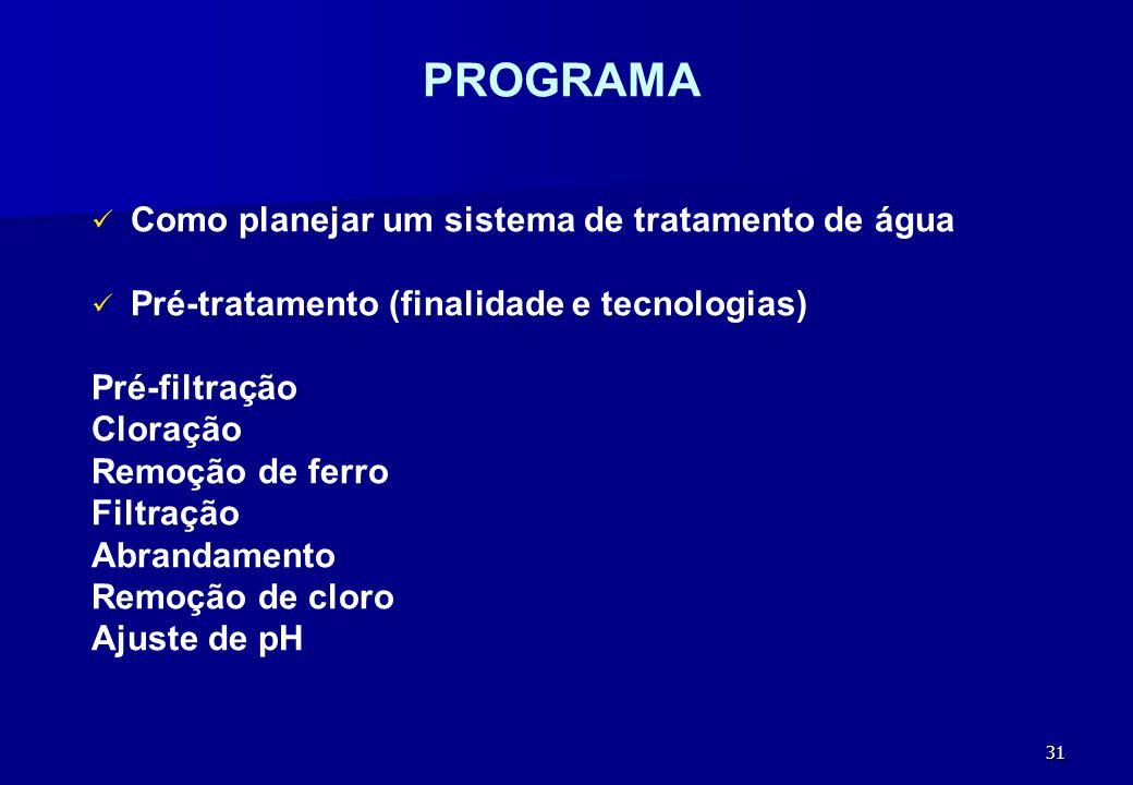 31 PROGRAMA Como planejar um sistema de tratamento de água Pré-tratamento (finalidade e tecnologias) Pré-filtração Cloração Remoção de ferro Filtração
