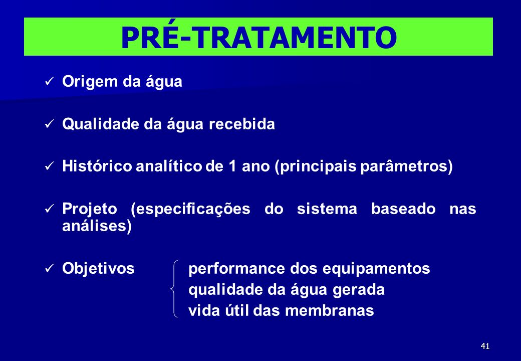 41 Origem da água Qualidade da água recebida Histórico analítico de 1 ano (principais parâmetros) Projeto (especificações do sistema baseado nas análi