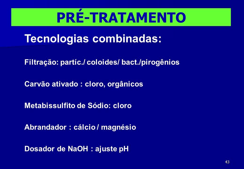 43 Tecnologias combinadas: Filtração: partíc./ coloides/ bact./pirogênios Carvão ativado : cloro, orgânicos Metabissulfito de Sódio: cloro Abrandador