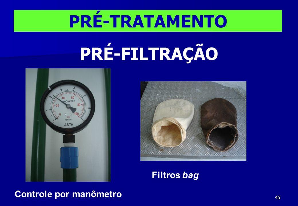 45 Filtros bag PRÉ-TRATAMENTO PRÉ-FILTRAÇÃO Controle por manômetro