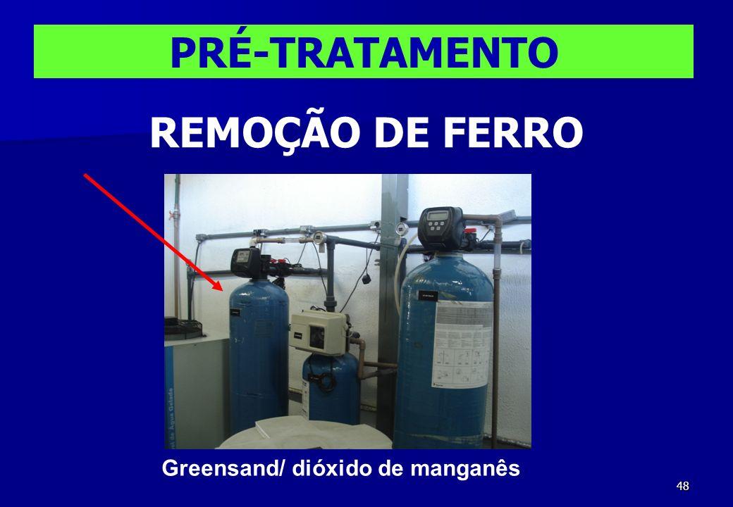 48 PRÉ-TRATAMENTO REMOÇÃO DE FERRO Greensand/ dióxido de manganês