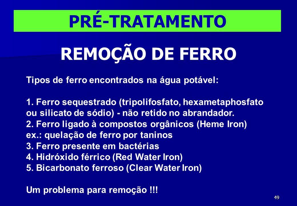 49 PRÉ-TRATAMENTO REMOÇÃO DE FERRO Tipos de ferro encontrados na água potável: 1. Ferro sequestrado (tripolifosfato, hexametaphosfato ou silicato de s