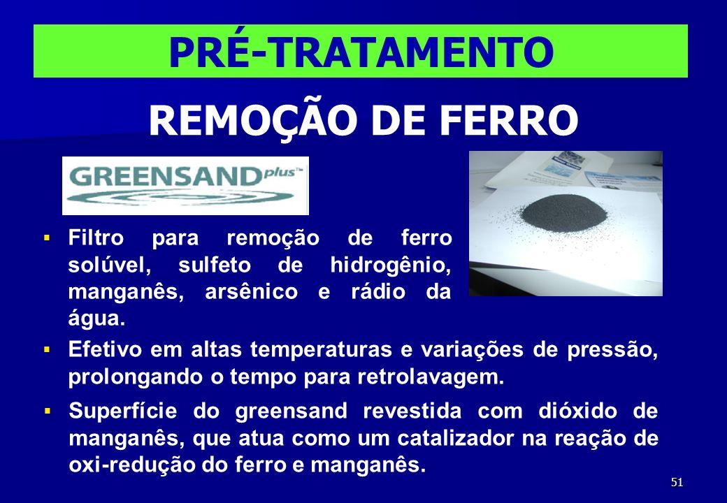 51 PRÉ-TRATAMENTO REMOÇÃO DE FERRO Filtro para remoção de ferro solúvel, sulfeto de hidrogênio, manganês, arsênico e rádio da água. Efetivo em altas t