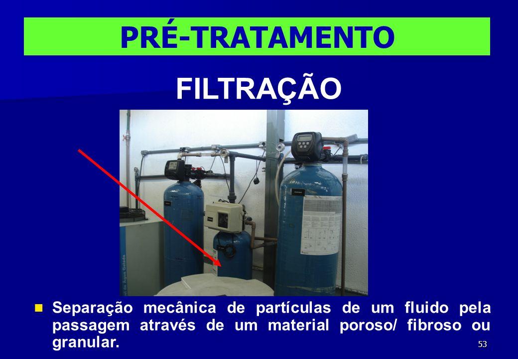 53 PRÉ-TRATAMENTO FILTRAÇÃO Separação mecânica de partículas de um fluido pela passagem através de um material poroso/ fibroso ou granular.