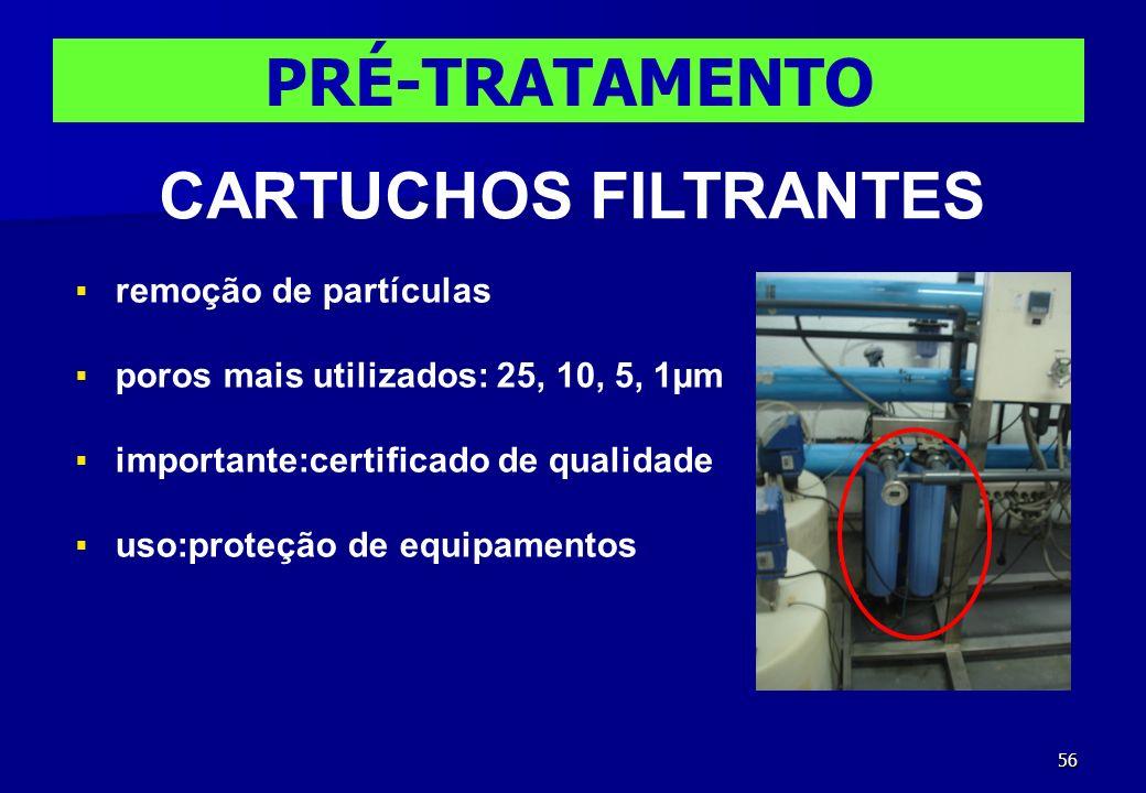 56 PRÉ-TRATAMENTO CARTUCHOS FILTRANTES remoção de partículas poros mais utilizados: 25, 10, 5, 1µm importante:certificado de qualidade uso:proteção de