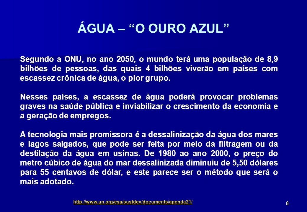 8 ÁGUA – O OURO AZUL Segundo a ONU, no ano 2050, o mundo terá uma população de 8,9 bilhões de pessoas, das quais 4 bilhões viverão em países com escas