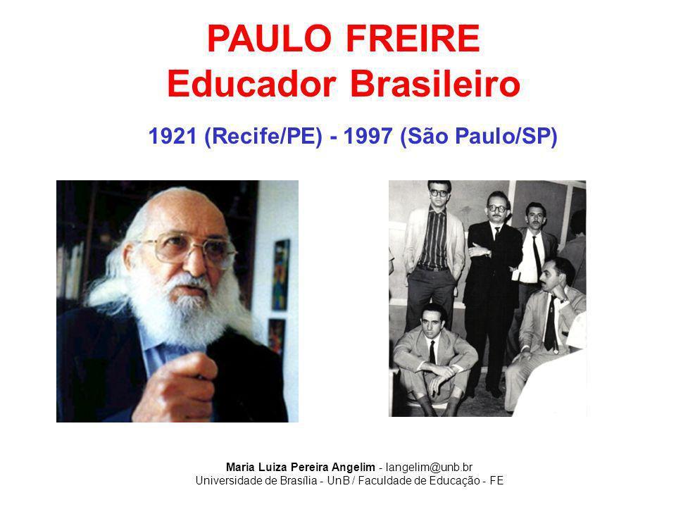 Maria Luiza Pereira Angelim - langelim@unb.br Universidade de Brasília - UnB / Faculdade de Educação - FE PAULO FREIRE Educador Brasileiro 1921 (Recif