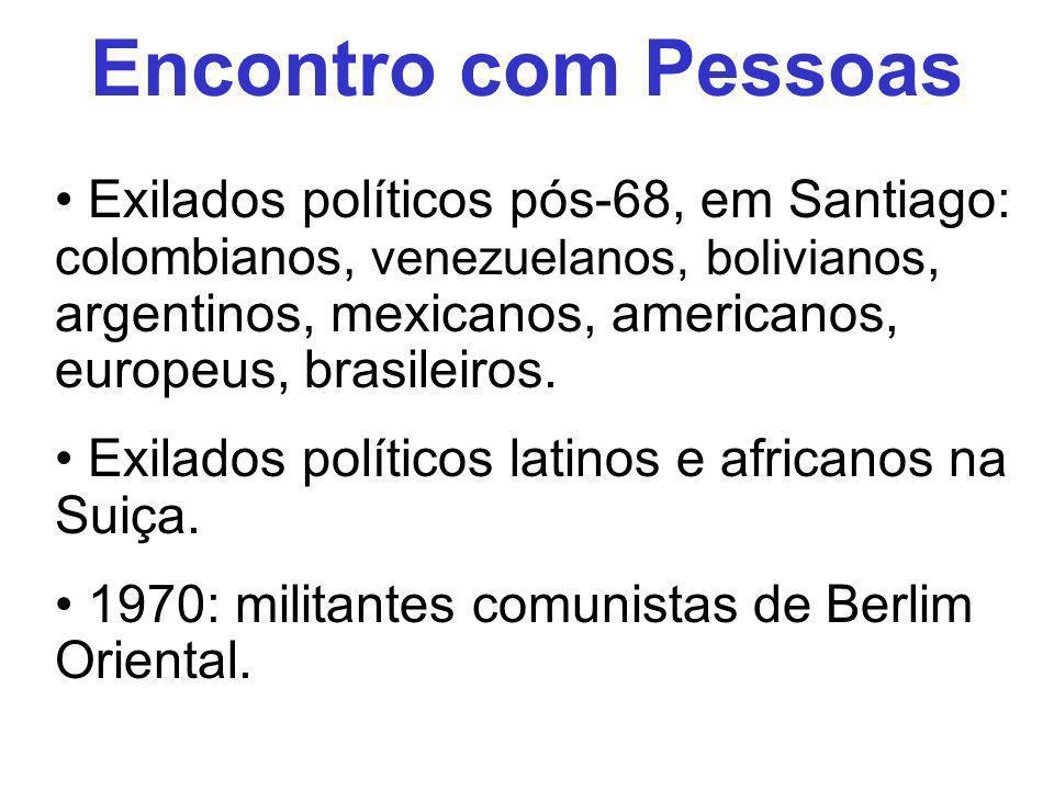 Exilados políticos pós-68, em Santiago: colombianos, venezuelanos, bolivianos, argentinos, mexicanos, americanos, europeus, brasileiros. Exilados polí