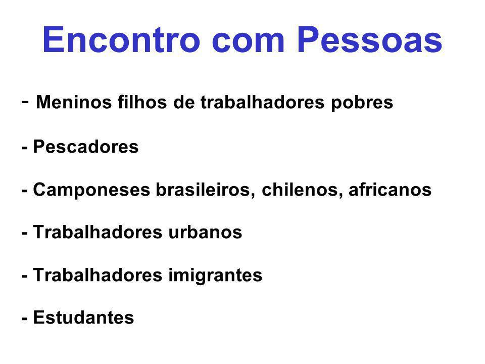 - Meninos filhos de trabalhadores pobres - Pescadores - Camponeses brasileiros, chilenos, africanos - Trabalhadores urbanos - Trabalhadores imigrantes
