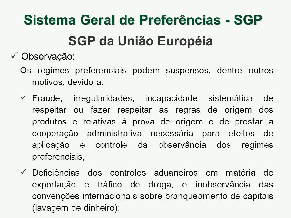 Observação: Sistema Geral de Preferências - SGP SGP da União Européia Os regimes preferenciais podem suspensos, dentre outros motivos, devido a: Fraud