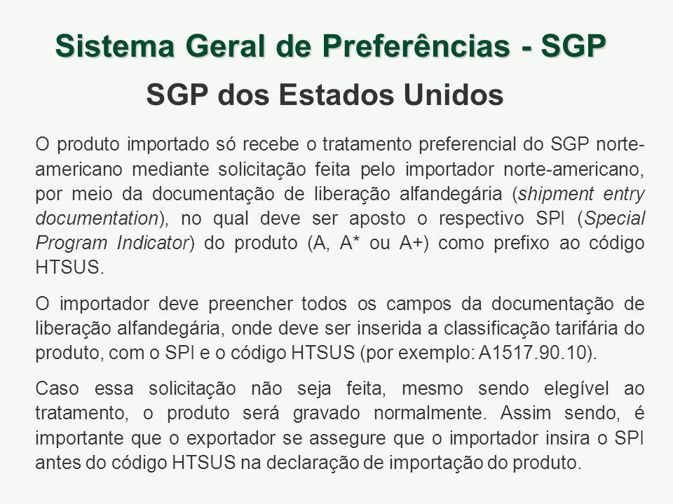 O produto importado só recebe o tratamento preferencial do SGP norte- americano mediante solicitação feita pelo importador norte-americano, por meio d