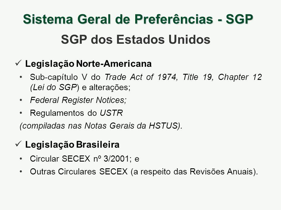 Sistema Geral de Preferências - SGP SGP dos Estados Unidos Legislação Norte-Americana Legislação Brasileira Sub-capítulo V do Trade Act of 1974, Title