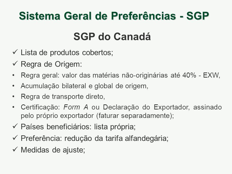Sistema Geral de Preferências - SGP SGP do Canadá Lista de produtos cobertos; Regra de Origem: Regra geral: valor das matérias não-originárias até 40%