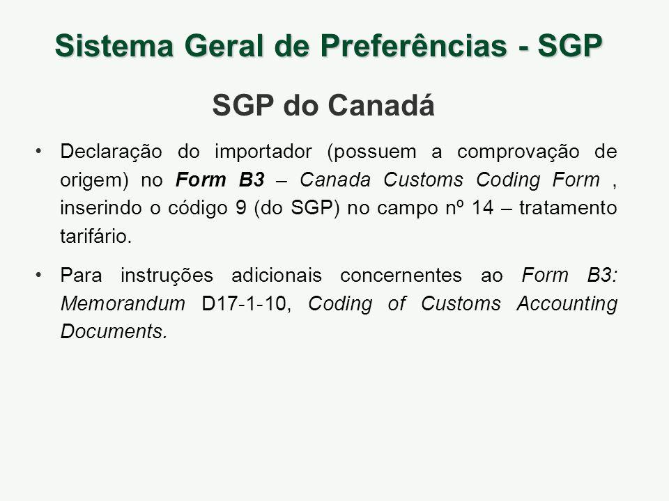 Sistema Geral de Preferências - SGP SGP do Canadá Declaração do importador (possuem a comprovação de origem) no Form B3 – Canada Customs Coding Form,