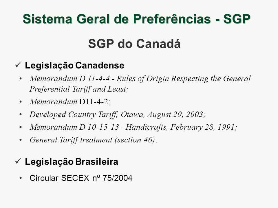 Sistema Geral de Preferências - SGP SGP do Canadá Legislação Canadense Legislação Brasileira Memorandum D 11-4-4 - Rules of Origin Respecting the Gene