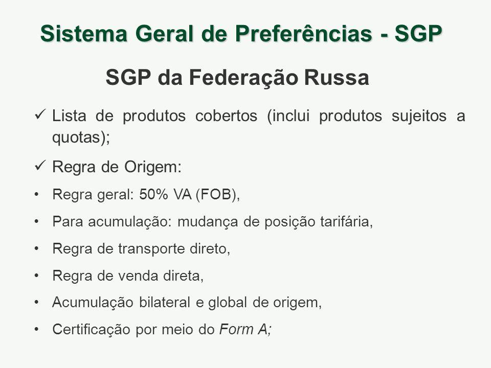 Sistema Geral de Preferências - SGP SGP da Federação Russa Lista de produtos cobertos (inclui produtos sujeitos a quotas); Regra de Origem: Regra gera