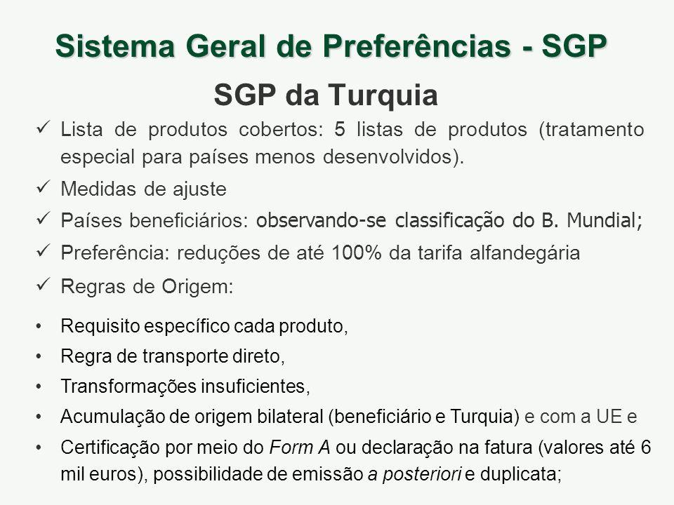 Sistema Geral de Preferências - SGP SGP da Turquia Lista de produtos cobertos: 5 listas de produtos (tratamento especial para países menos desenvolvid