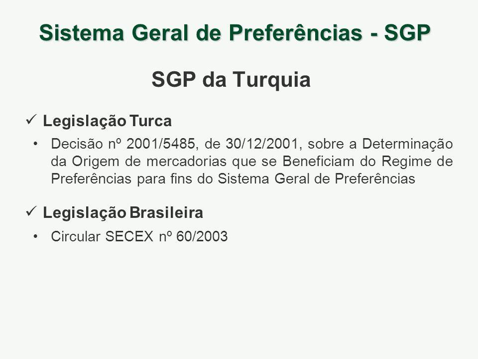 Sistema Geral de Preferências - SGP SGP da Turquia Legislação Turca Legislação Brasileira Decisão nº 2001/5485, de 30/12/2001, sobre a Determinação da