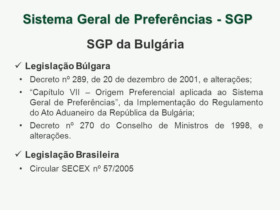 Sistema Geral de Preferências - SGP SGP da Bulgária Legislação Búlgara Legislação Brasileira Decreto nº 289, de 20 de dezembro de 2001, e alterações;