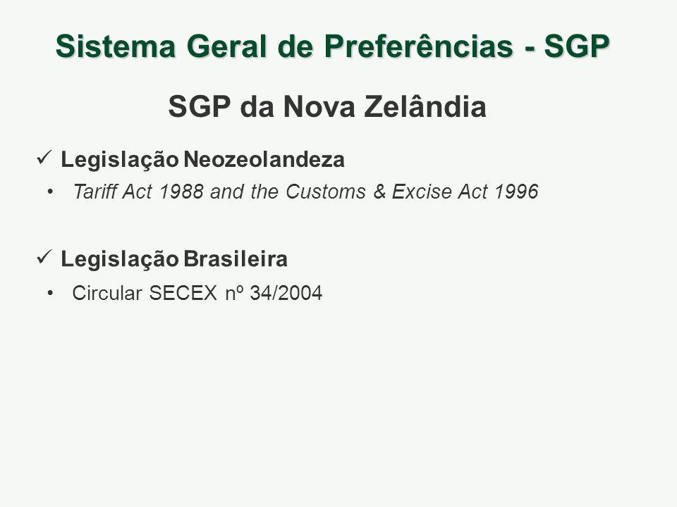 Sistema Geral de Preferências - SGP SGP da Nova Zelândia Legislação Neozeolandeza Legislação Brasileira Tariff Act 1988 and the Customs & Excise Act 1